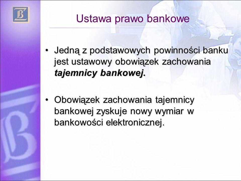 Ustawa prawo bankowe Jedną z podstawowych powinności banku jest ustawowy obowiązek zachowania tajemnicy bankowej.Jedną z podstawowych powinności banku