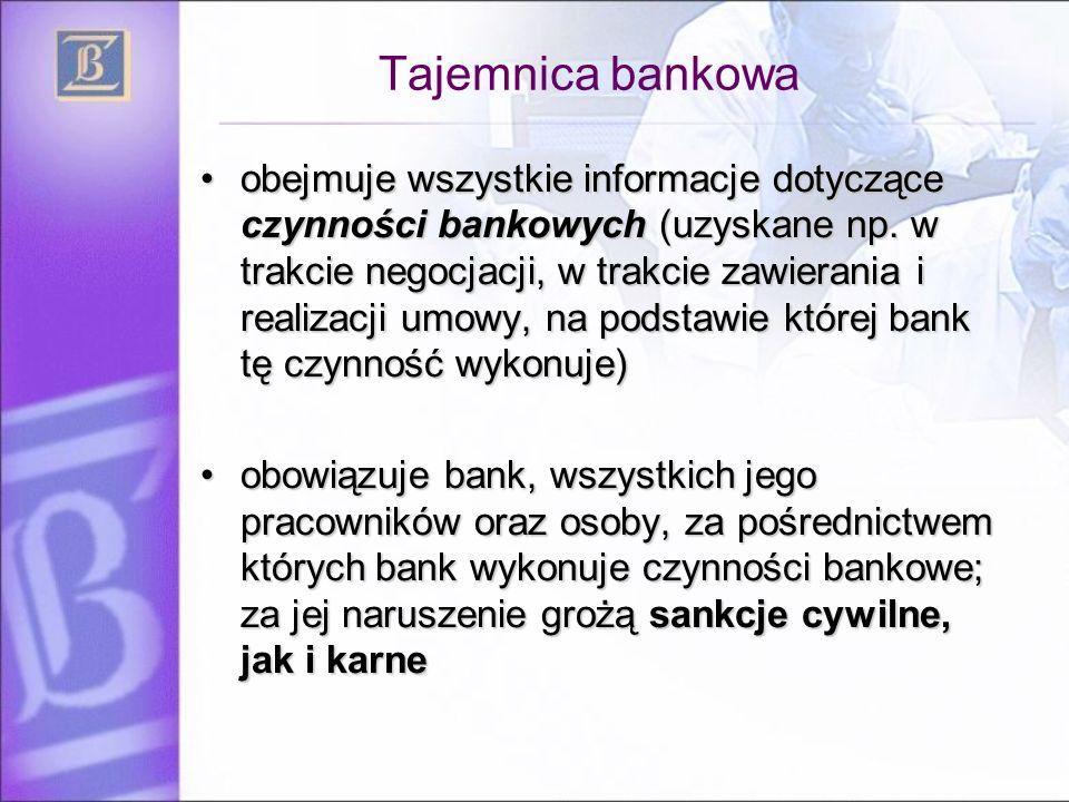 Tajemnica bankowa obejmuje wszystkie informacje dotyczące czynności bankowych (uzyskane np. w trakcie negocjacji, w trakcie zawierania i realizacji um