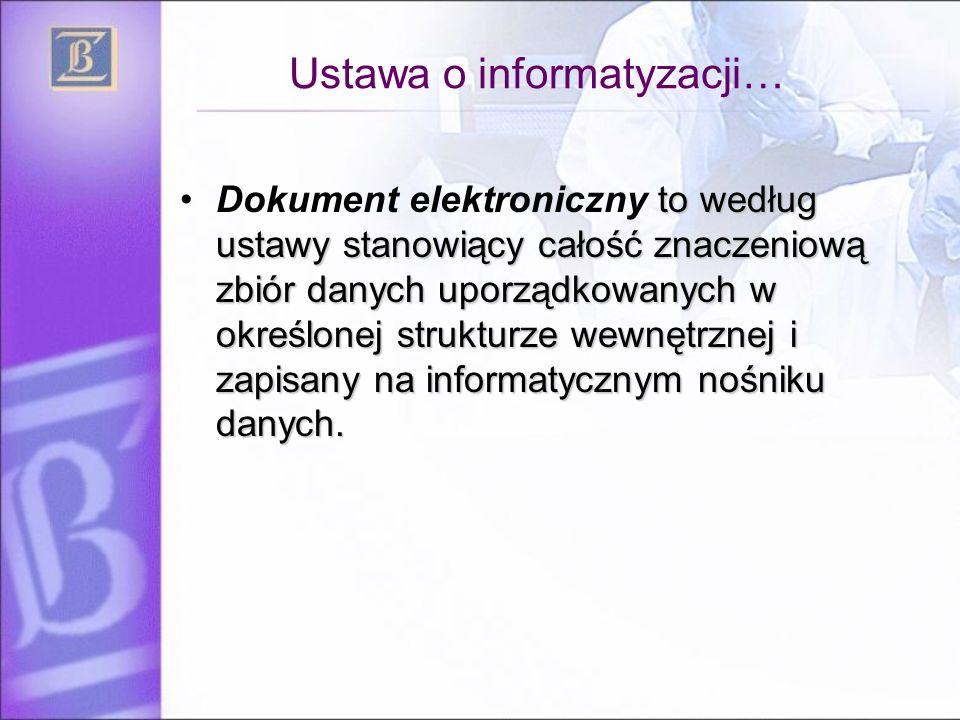 Ustawa o informatyzacji… to według ustawy stanowiący całość znaczeniową zbiór danych uporządkowanych w określonej strukturze wewnętrznej i zapisany na