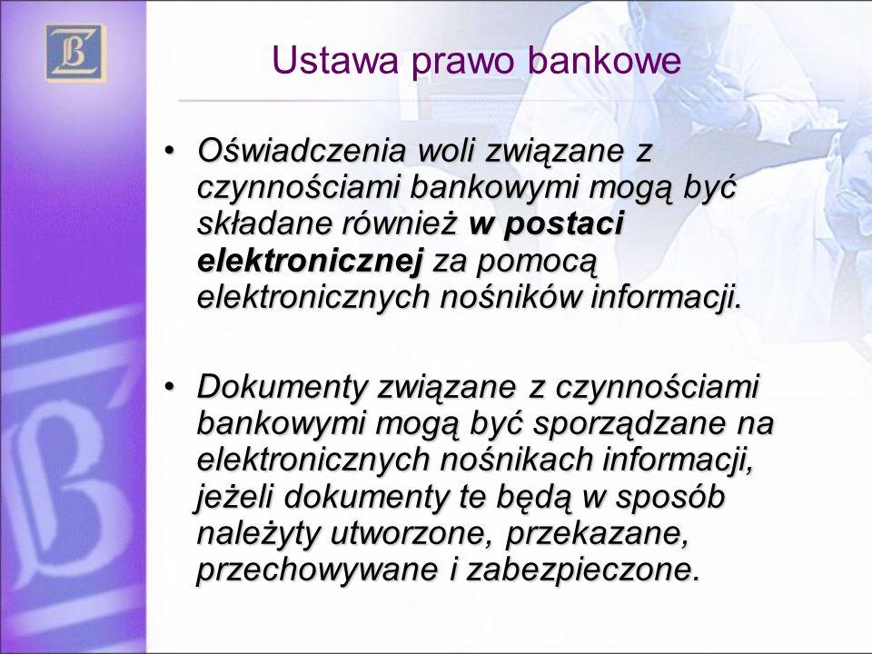 Ustawa prawo bankowe Oświadczenia woli związane z czynnościami bankowymi mogą być składane również w postaci elektronicznej za pomocą elektronicznych
