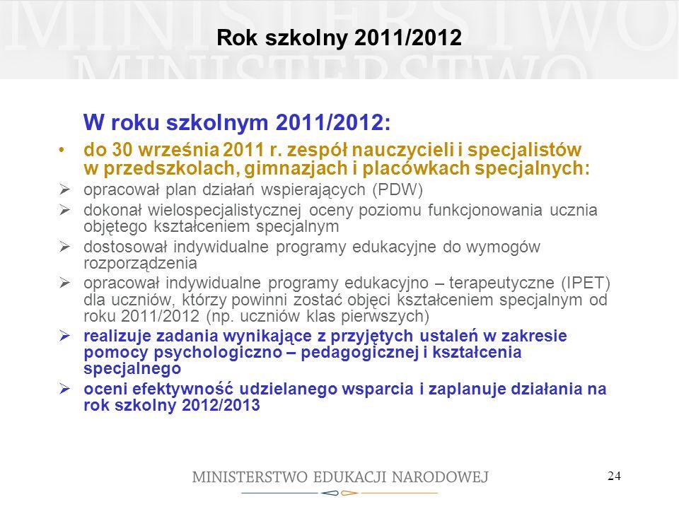 Rok szkolny 2011/2012 W roku szkolnym 2011/2012: do 30 września 2011 r. zespół nauczycieli i specjalistów w przedszkolach, gimnazjach i placówkach spe