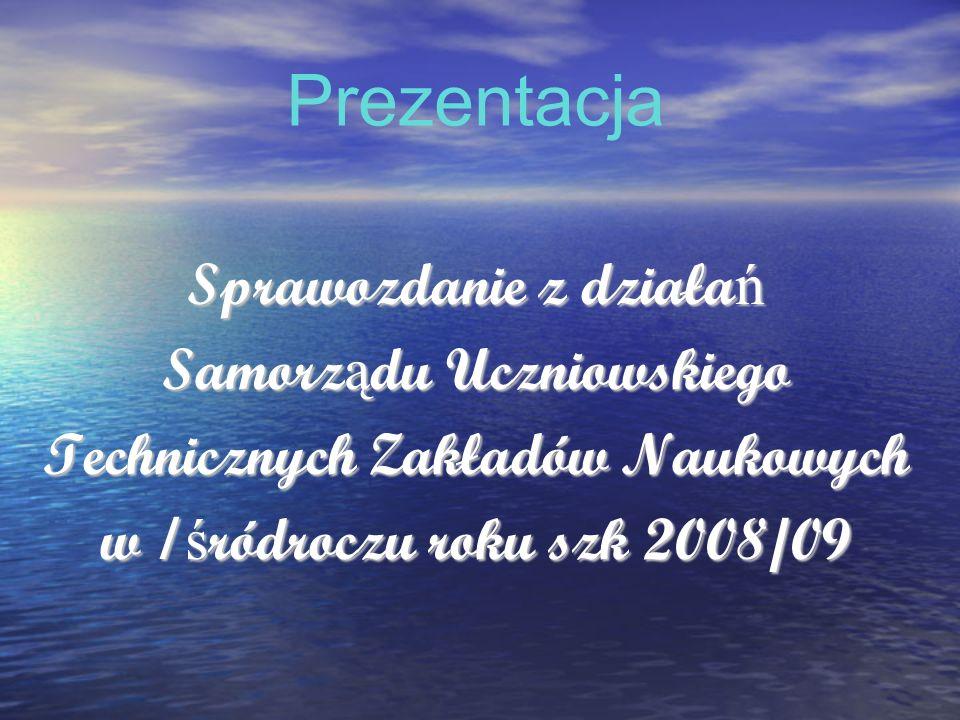 Prezentacja Sprawozdanie z działa ń Samorz ą du Uczniowskiego Technicznych Zakładów Naukowych w I ś ródroczu roku szk 2008/09