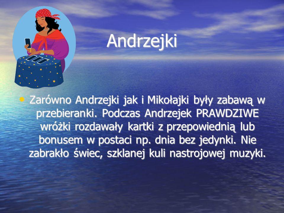 Andrzejki Zarówno Andrzejki jak i Mikołajki były zabawą w przebieranki.