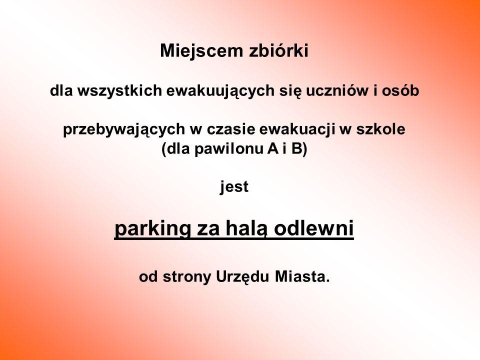 Miejscem zbiórki dla wszystkich ewakuujących się uczniów i osób przebywających w czasie ewakuacji w szkole (dla pawilonu A i B) jest parking za halą o