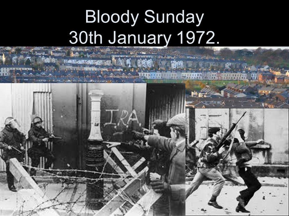 Bloody Sunday 30th January 1972.