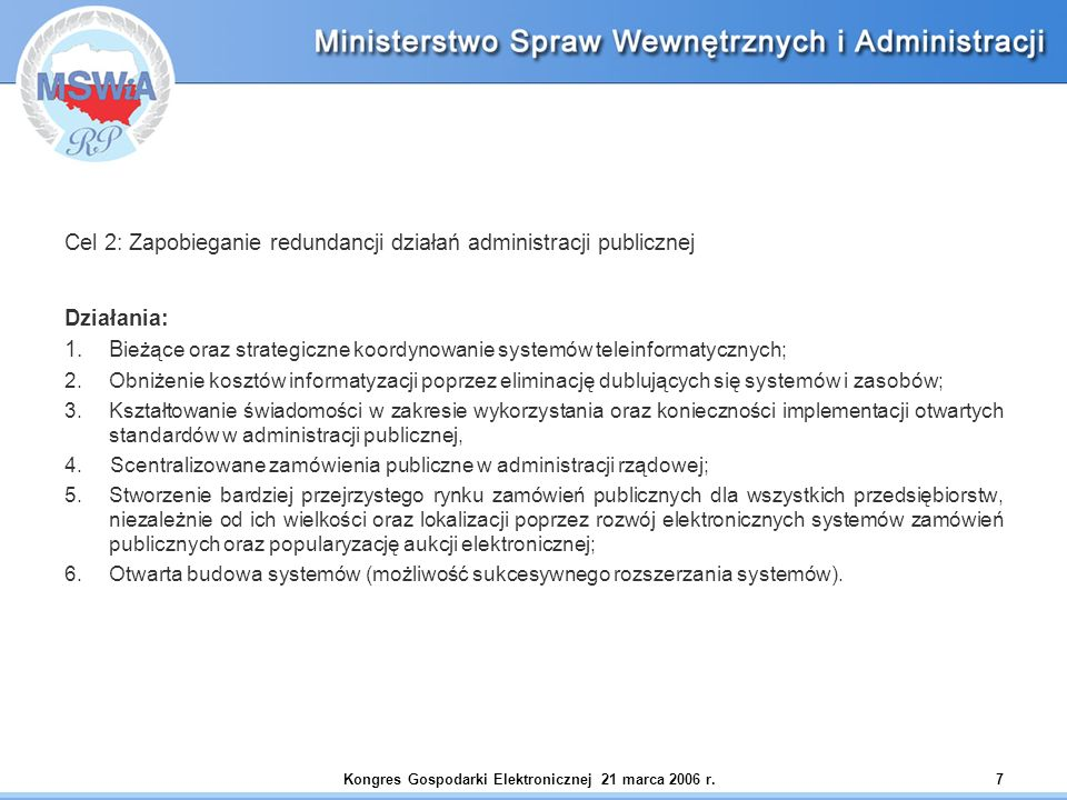 Kongres Gospodarki Elektronicznej 21 marca 2006 r.7 Cel 2: Zapobieganie redundancji działań administracji publicznej Działania: 1. B ieżące oraz strat