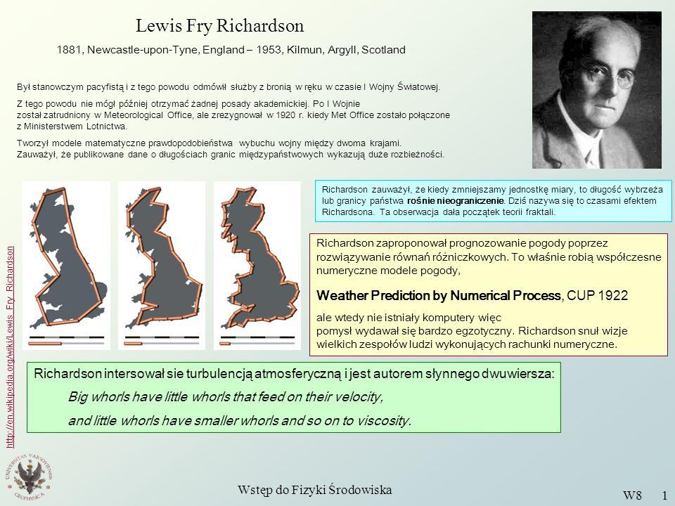Wstęp do Fizyki Środowiska W8 1 Lewis Fry Richardson 1881, Newcastle-upon-Tyne, England – 1953, Kilmun, Argyll, Scotland http://en.wikipedia.org/wiki/