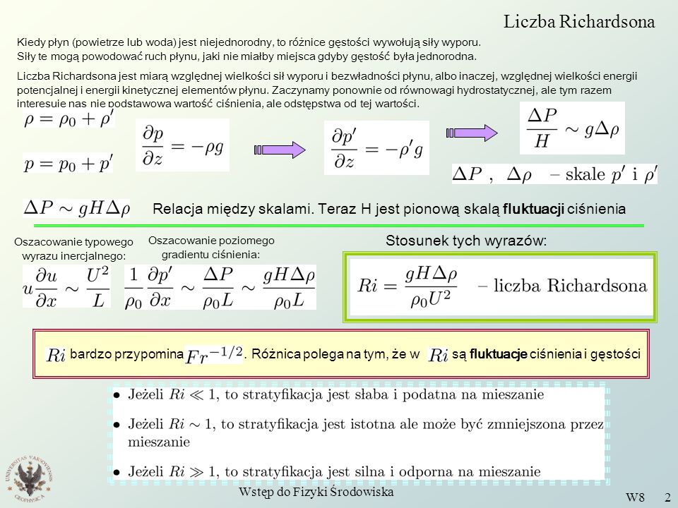 Wstęp do Fizyki Środowiska W8 2 Liczba Richardsona Kiedy płyn (powietrze lub woda) jest niejednorodny, to różnice gęstości wywołują siły wyporu. Siły