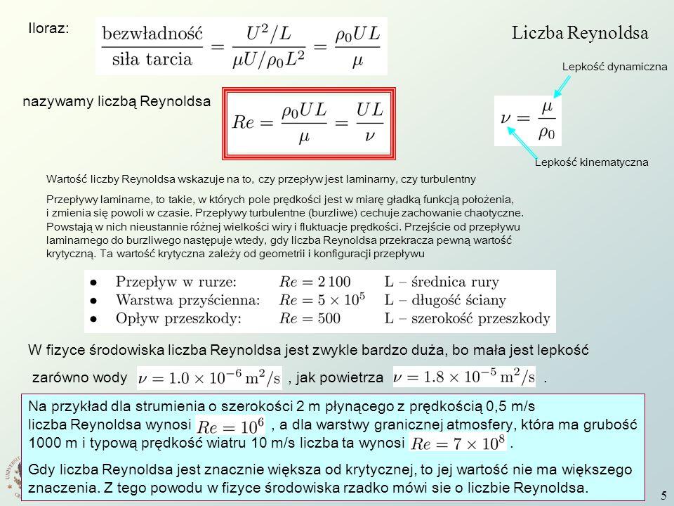 Wstęp do Fizyki Środowiska W8 5 Liczba Reynoldsa Iloraz: nazywamy liczbą Reynoldsa Lepkość kinematyczna Lepkość dynamiczna Wartość liczby Reynoldsa ws