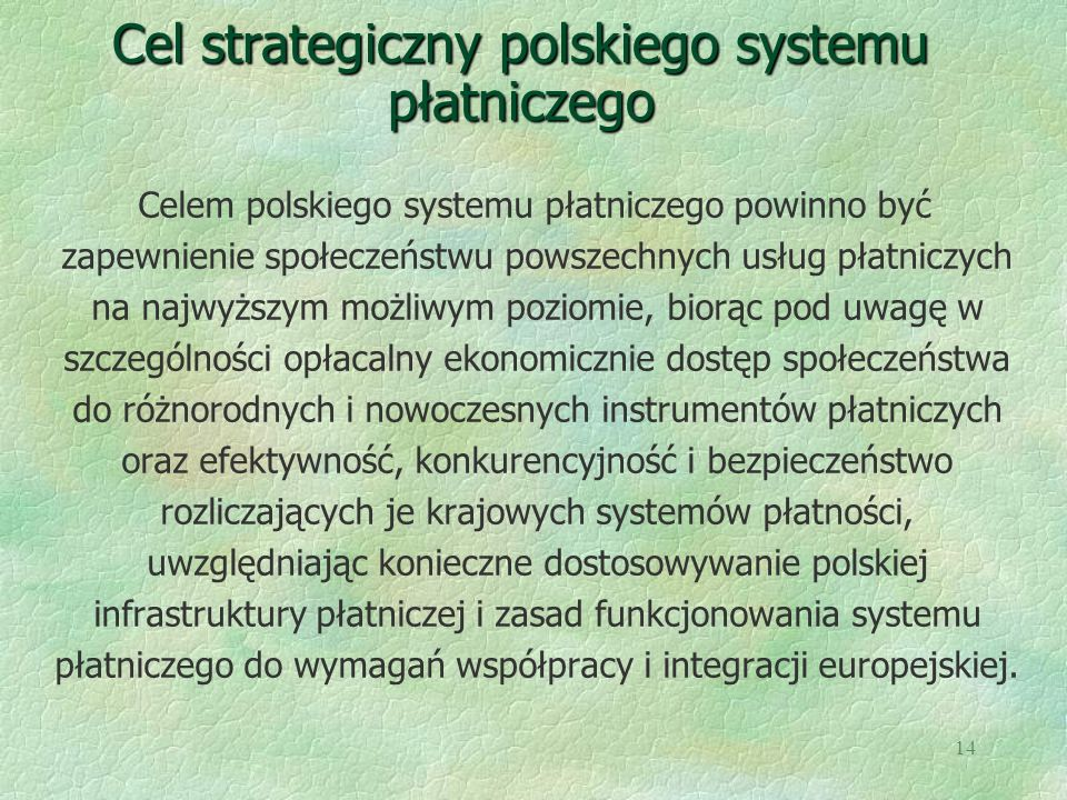 14 Cel strategiczny polskiego systemu płatniczego Celem polskiego systemu płatniczego powinno być zapewnienie społeczeństwu powszechnych usług płatnic