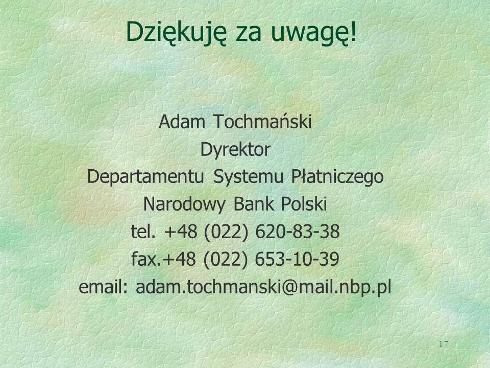 17 Dziękuję za uwagę! Adam Tochmański Dyrektor Departamentu Systemu Płatniczego Narodowy Bank Polski tel. +48 (022) 620-83-38 fax.+48 (022) 653-10-39