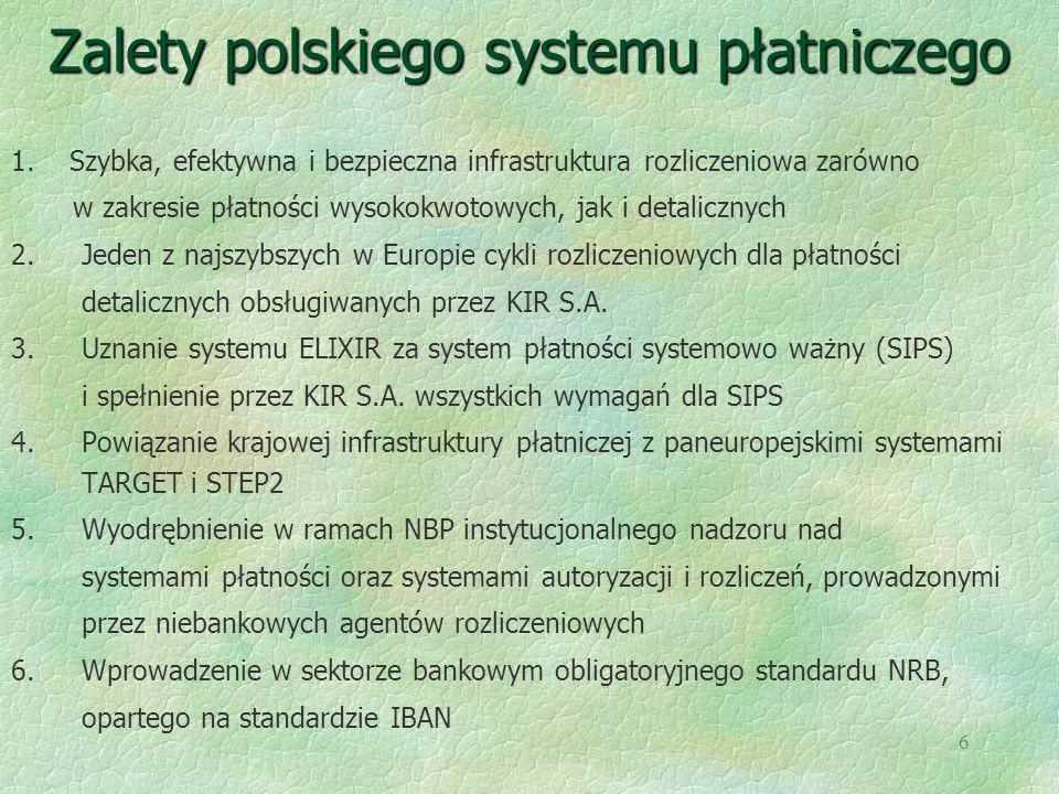 6 Zalety polskiego systemu płatniczego 1. Szybka, efektywna i bezpieczna infrastruktura rozliczeniowa zarówno w zakresie płatności wysokokwotowych, ja