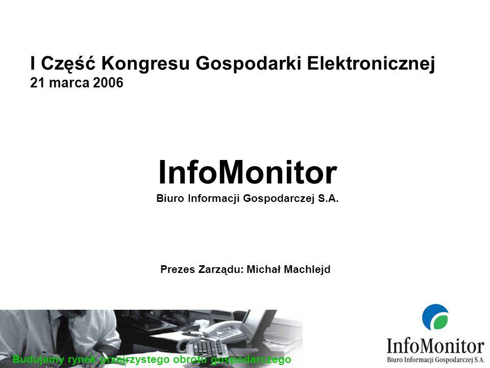 Budujemy rynek przejrzystego obrotu gospodarczego InfoMonitor Biuro Informacji Gospodarczej S.A.