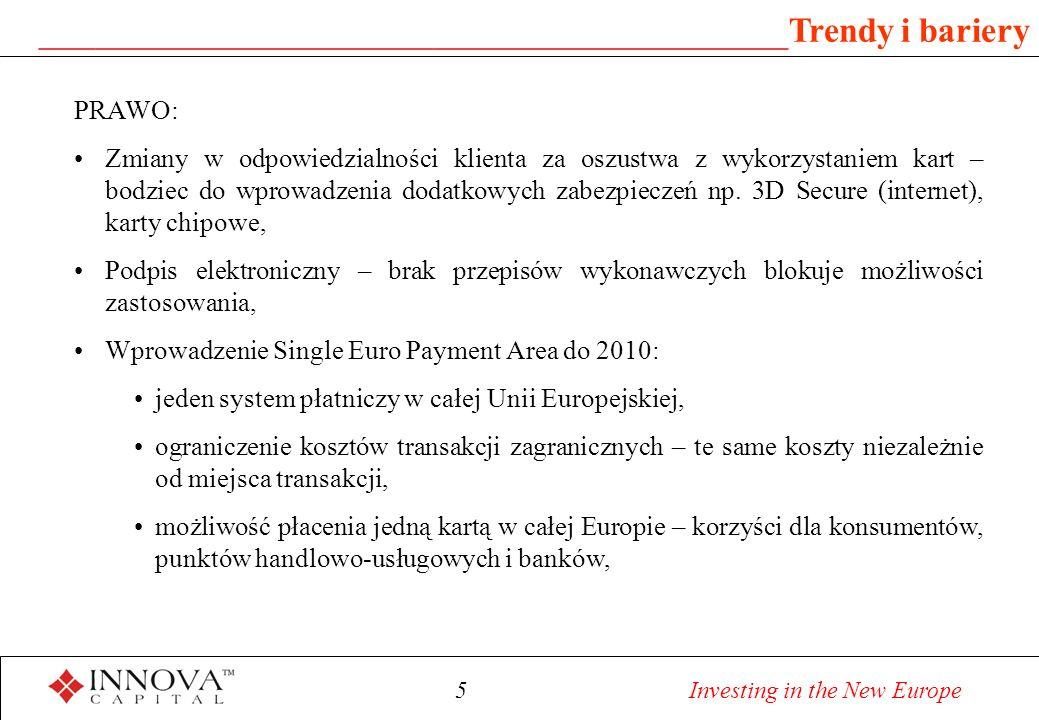 6 Investing in the New Europe _______________________________________ Trendy i bariery Outsourcing: Specjalizacja – zwiększenie efektywności poprzez przejęcia funkcji związanych z przetwarzaniem danych i obsługą transakcji, realizowanych uprzednio przez pojedyncze banki, przez niezależne podmioty nie powiązane z grupami bankowymi, obsługującymi większą liczbę klientów Korzyści: Redukcja kosztów Dostęp do nowszych technologii, lepsze zarządzanie Rozwiązanie problemu ograniczonych zasobów Zwiększenie elastyczności Outsourcing jest istotnym katalizatorem rozwoju instrumentów elektronicznych w finansach