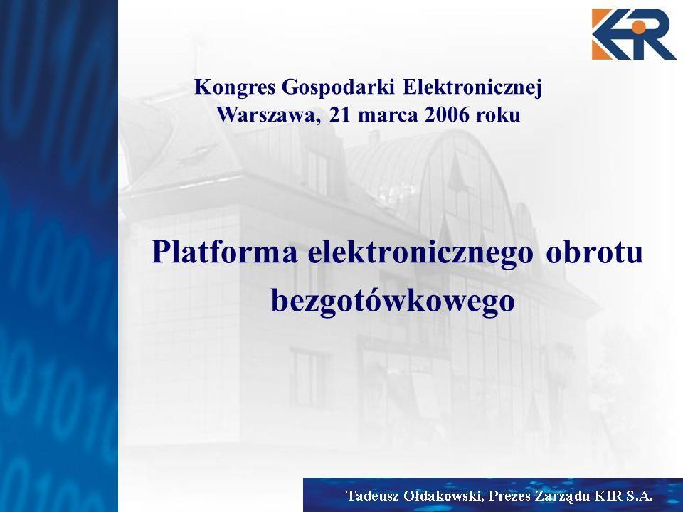 Platforma elektronicznego obrotu bezgotówkowego Kongres Gospodarki Elektronicznej Warszawa, 21 marca 2006 roku