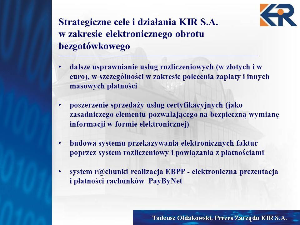 Strategiczne cele i działania KIR S.A. w zakresie elektronicznego obrotu bezgotówkowego dalsze usprawnianie usług rozliczeniowych (w złotych i w euro)