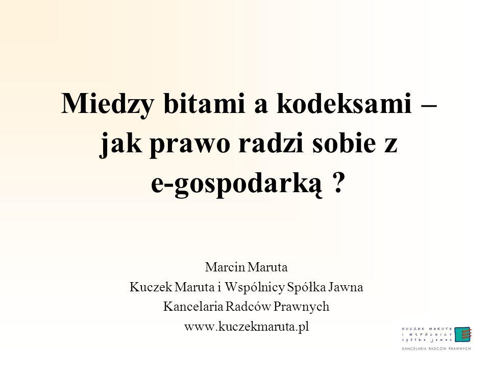 Miedzy bitami a kodeksami – jak prawo radzi sobie z e-gospodarką ? Marcin Maruta Kuczek Maruta i Wspólnicy Spółka Jawna Kancelaria Radców Prawnych www