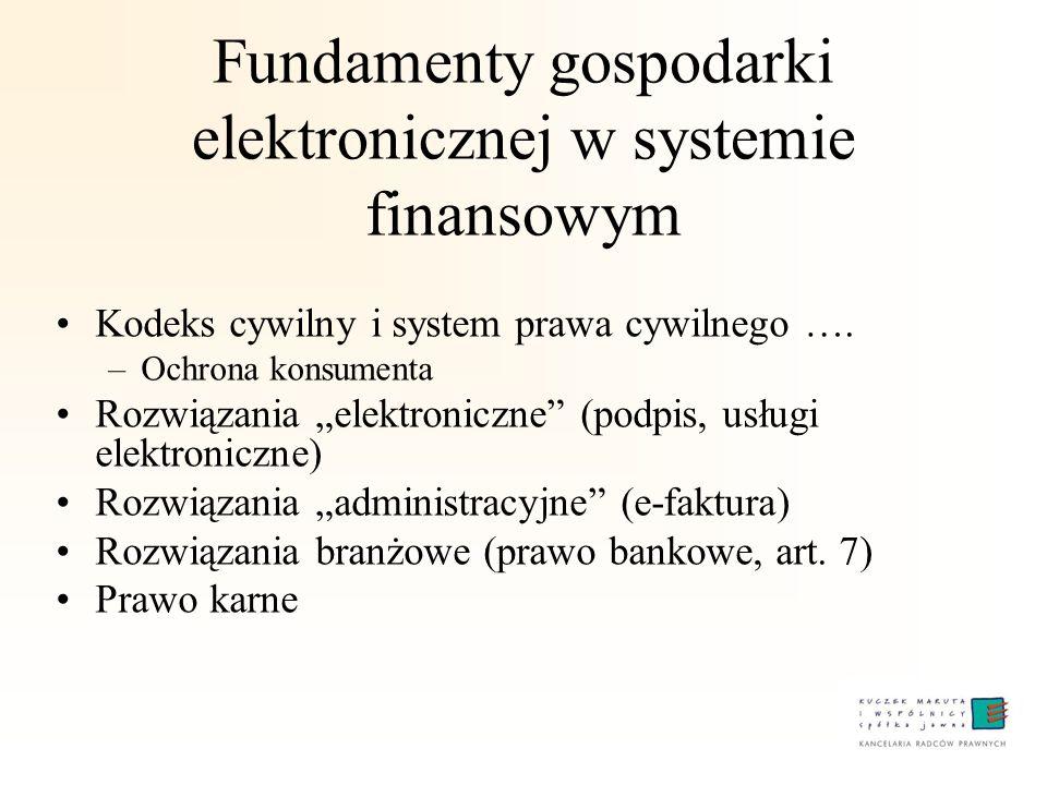Fundamenty gospodarki elektronicznej w systemie finansowym Kodeks cywilny i system prawa cywilnego …. –Ochrona konsumenta Rozwiązania elektroniczne (p