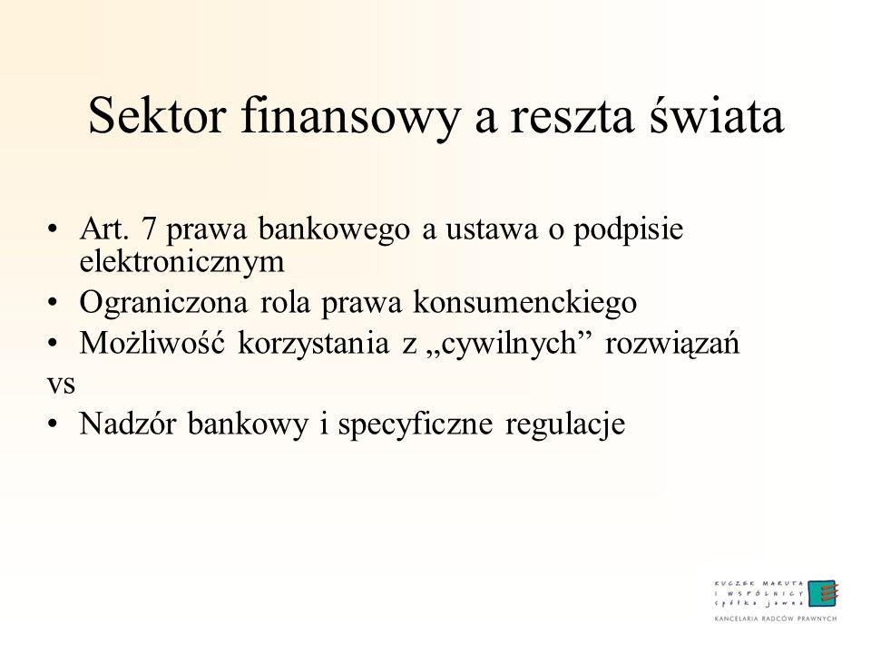 Sektor finansowy a reszta świata Art. 7 prawa bankowego a ustawa o podpisie elektronicznym Ograniczona rola prawa konsumenckiego Możliwość korzystania