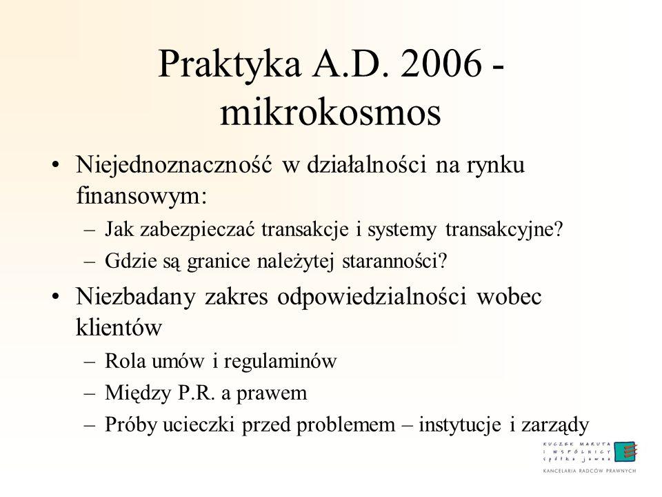 Praktyka A.D. 2006 - mikrokosmos Niejednoznaczność w działalności na rynku finansowym: –Jak zabezpieczać transakcje i systemy transakcyjne? –Gdzie są