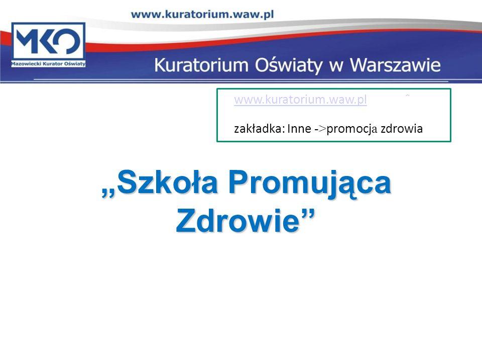 Szkoła Promująca ZdrowieSzkoła Promująca Zdrowie www.kuratorium.waw.pl zakładka: Inne -> promocj a zdrowia