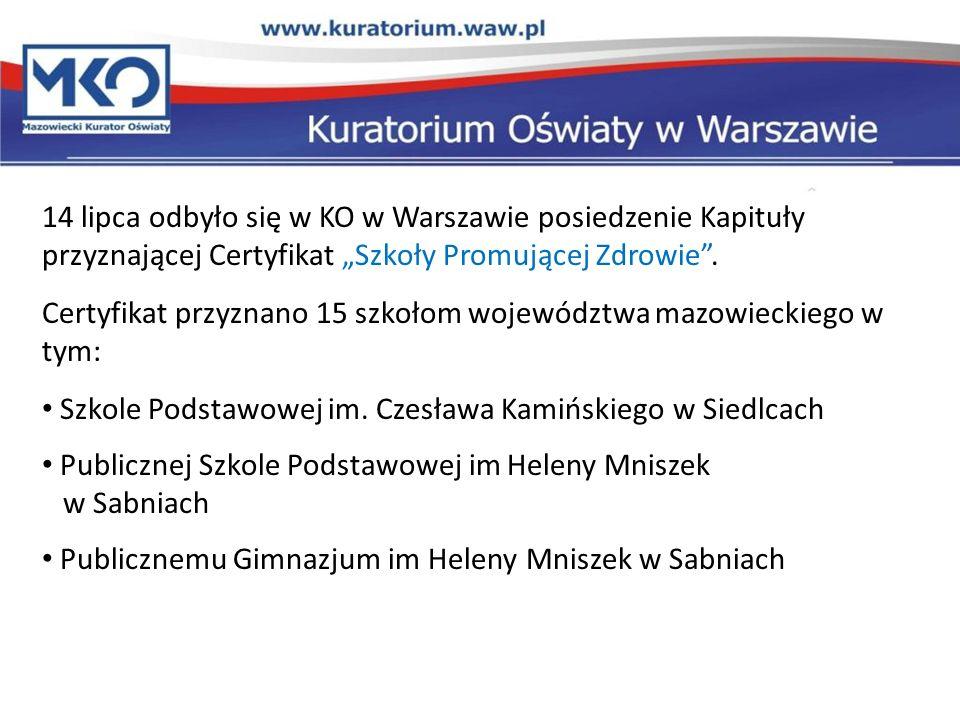 14 lipca odbyło się w KO w Warszawie posiedzenie Kapituły przyznającej Certyfikat Szkoły Promującej Zdrowie. Certyfikat przyznano 15 szkołom województ