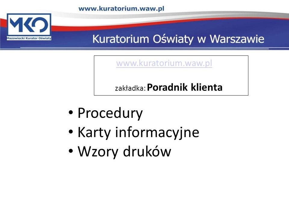 www.kuratorium.waw.pl zakładka: Poradnik klienta Procedury Karty informacyjne Wzory druków