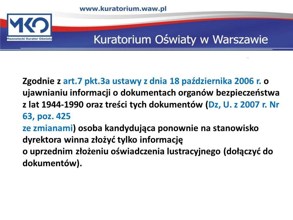Zgodnie z art.7 pkt.3a ustawy z dnia 18 października 2006 r. o ujawnianiu informacji o dokumentach organów bezpieczeństwa z lat 1944-1990 oraz treści