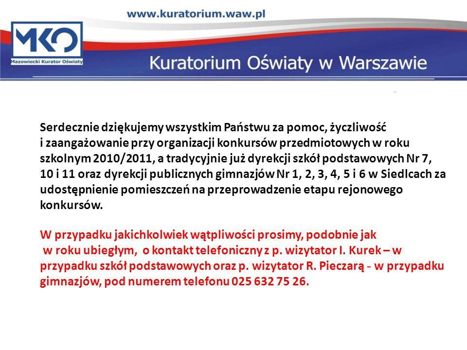 Serdecznie dziękujemy wszystkim Państwu za pomoc, życzliwość i zaangażowanie przy organizacji konkursów przedmiotowych w roku szkolnym 2010/2011, a tr