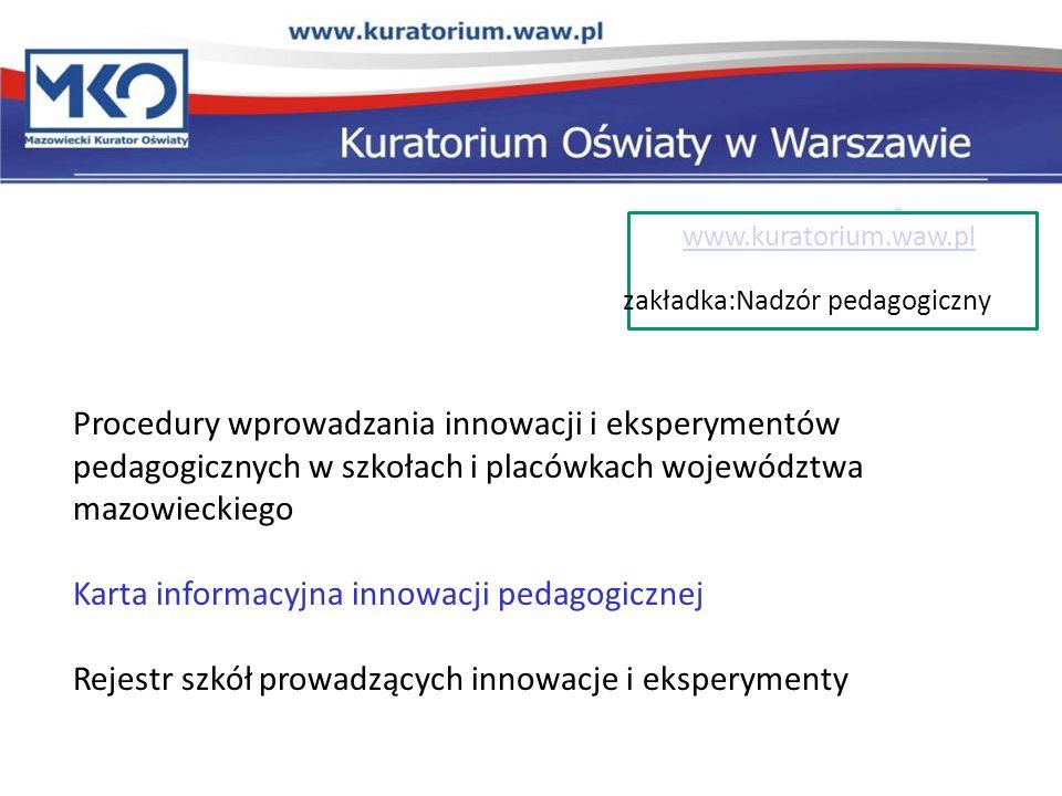 Procedury wprowadzania innowacji i eksperymentów pedagogicznych w szkołach i placówkach województwa mazowieckiego Karta informacyjna innowacji pedagog