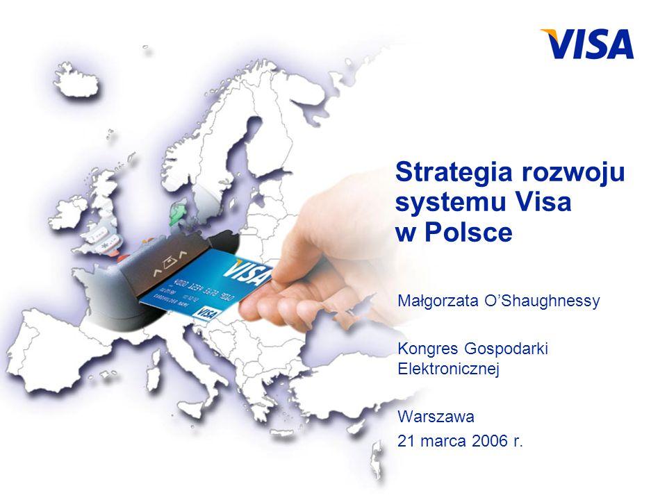 For Visa Internal Use Only Strategia rozwoju systemu Visa w Polsce Małgorzata OShaughnessy Kongres Gospodarki Elektronicznej Warszawa 21 marca 2006 r.