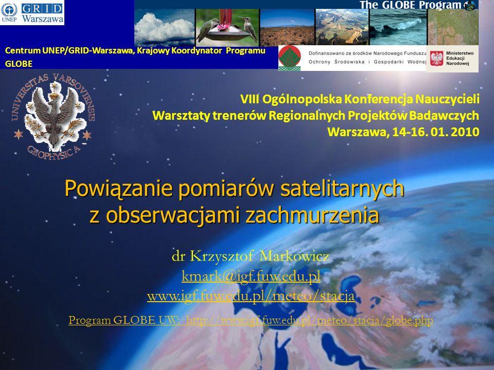 Powiązanie pomiarów satelitarnych z obserwacjami zachmurzenia VIII Ogólnopolska Konferencja Nauczycieli Warsztaty trenerów Regionalnych Projektów Badawczych Warszawa, 14-16.