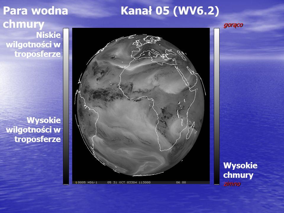 Para wodna Kanał 05 (WV6.2) chmury gorąco Wysokie chmuryzimno Niskie wilgotności w troposferze Wysokie wilgotności w troposferze