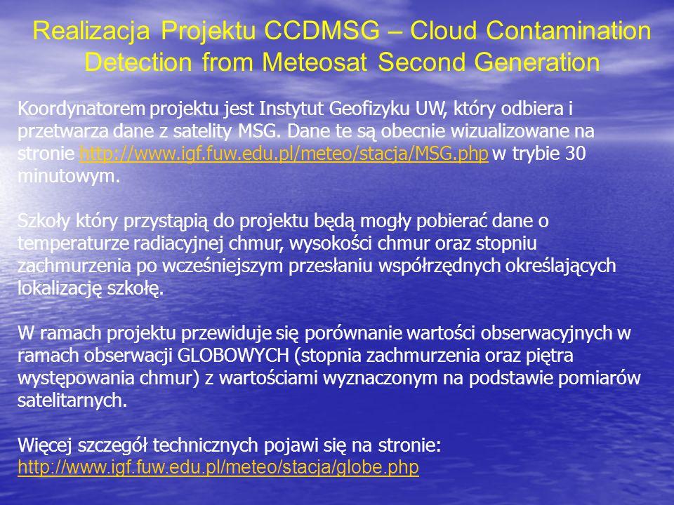 Realizacja Projektu CCDMSG – Cloud Contamination Detection from Meteosat Second Generation Koordynatorem projektu jest Instytut Geofizyku UW, który odbiera i przetwarza dane z satelity MSG.