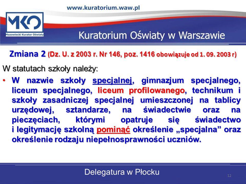 Zmiana 2 ( Dz. U. z 2003 r. Nr 146, poz. 1416 obowiązuje od 1. 09. 2003 r) W statutach szkoły należy: W nazwie szkoły specjalnej, gimnazjum specjalneg
