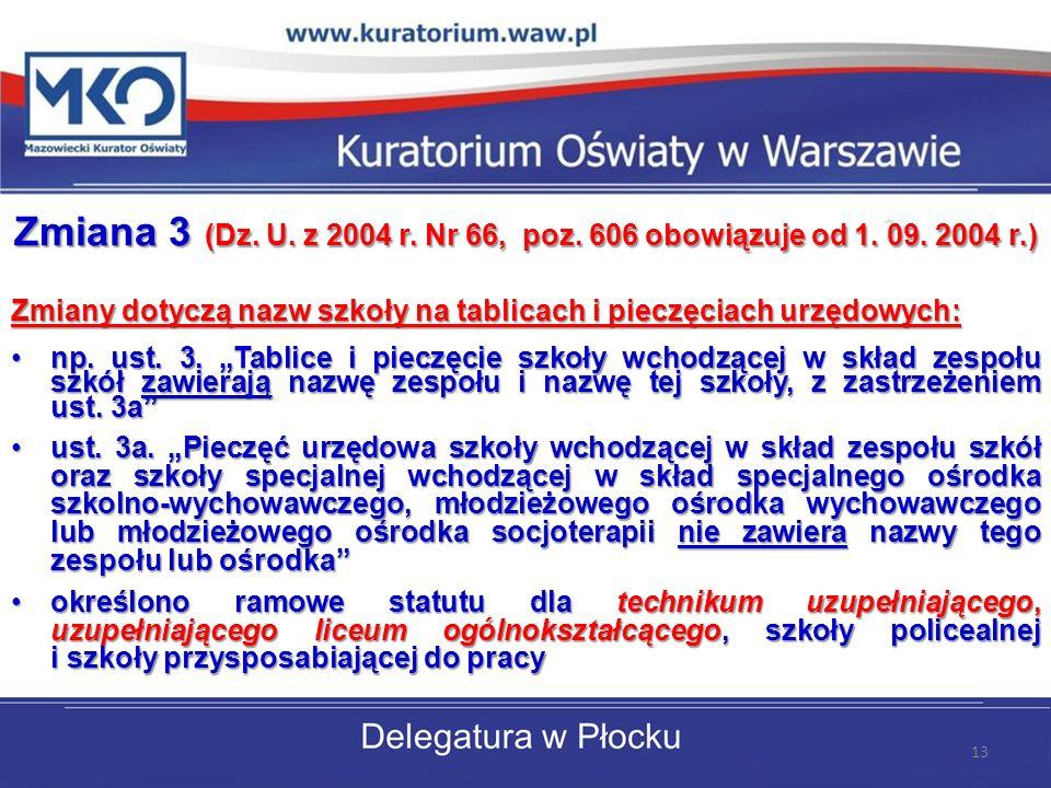Zmiana 3 (Dz. U. z 2004 r. Nr 66, poz. 606 obowiązuje od 1. 09. 2004 r.) Zmiany dotyczą nazw szkoły na tablicach i pieczęciach urzędowych: np. ust. 3.