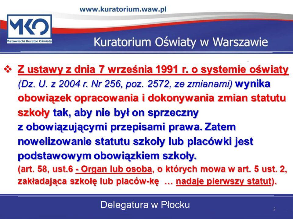 Z ustawy z dnia 7 września 1991 r. o systemie oświaty (Dz. U. z 2004 r. Nr 256, poz. 2572, ze zmianami) wynika obowiązek opracowania i dokonywania zmi