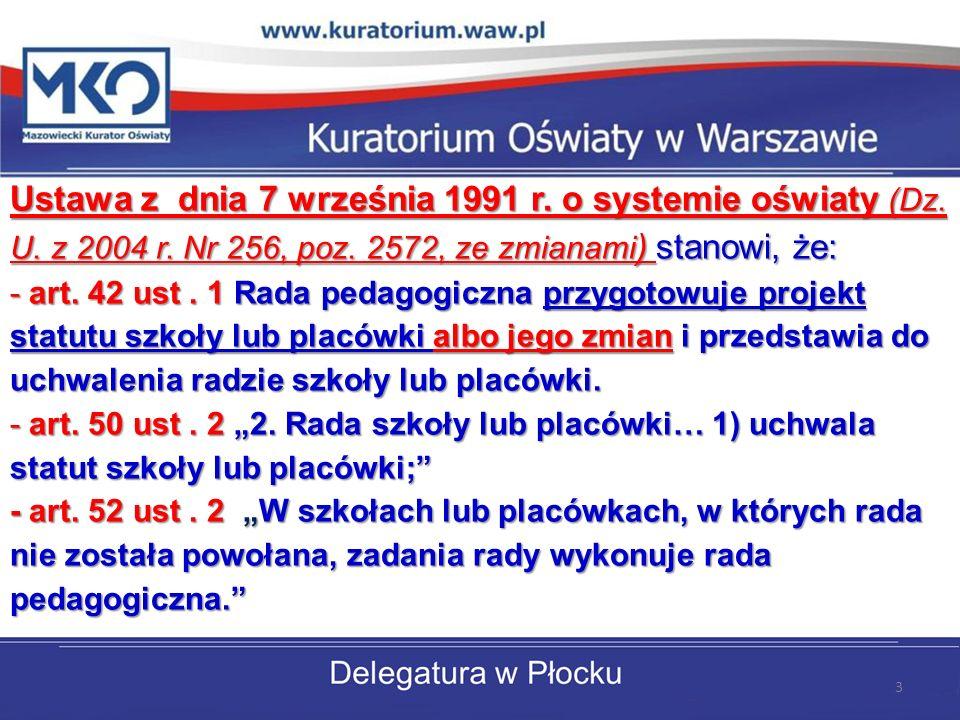 Ustawa z dnia 7 września 1991 r. o systemie oświaty (Dz. U. z 2004 r. Nr 256, poz. 2572, ze zmianami ) stanowi, że: - art. 42 ust. 1 Rada pedagogiczna