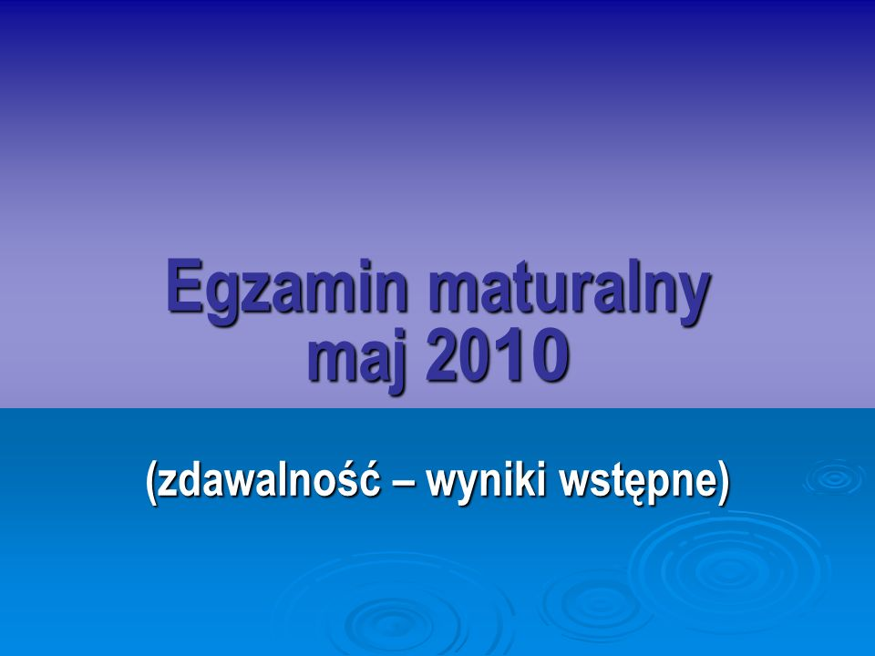 Egzamin maturalny maj 20 10 (zdawalność – wyniki wstępne)