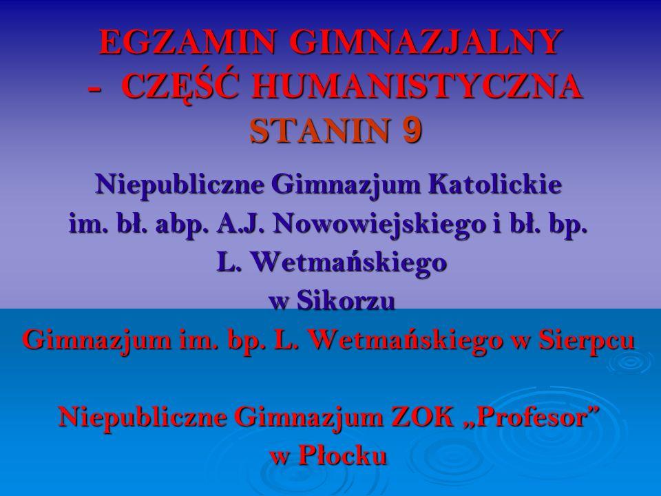 EGZAMIN GIMNAZJALNY - CZ ĘŚĆ HUMANISTYCZNA STANIN 9 Niepubliczne Gimnazjum Katolickie im. b ł. abp. A.J. Nowowiejskiego i b ł. bp. L. Wetma ń skiego w