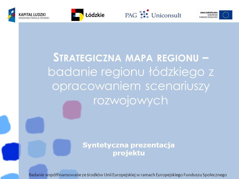 Badanie współfinansowane ze środków Unii Europejskiej w ramach Europejskiego Funduszu Społecznego S TRATEGICZNA MAPA REGIONU – badanie regionu łódzkie