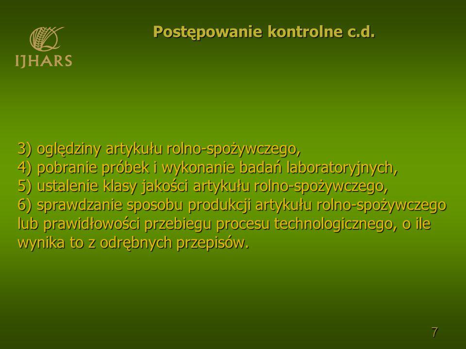 7 Postępowanie kontrolne c.d. 3) oględziny artykułu rolno-spożywczego, 4) pobranie próbek i wykonanie badań laboratoryjnych, 5) ustalenie klasy jakośc