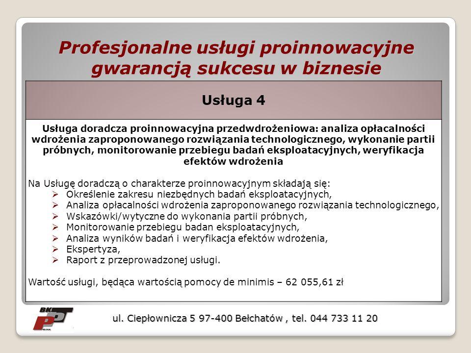Profesjonalne usługi proinnowacyjne gwarancją sukcesu w biznesie ul. Ciepłownicza 5 97-400 Bełchatów, tel. 044 733 11 20 Usługa 4 Usługa doradcza proi