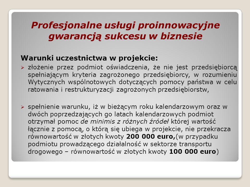 Profesjonalne usługi proinnowacyjne gwarancją sukcesu w biznesie Warunki uczestnictwa w projekcie: złożenie przez podmiot oświadczenia, że nie jest pr