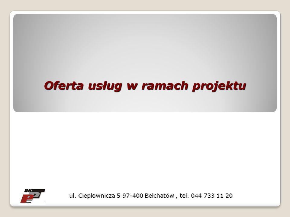 Oferta usług w ramach projektu ul. Ciepłownicza 5 97-400 Bełchatów, tel. 044 733 11 20