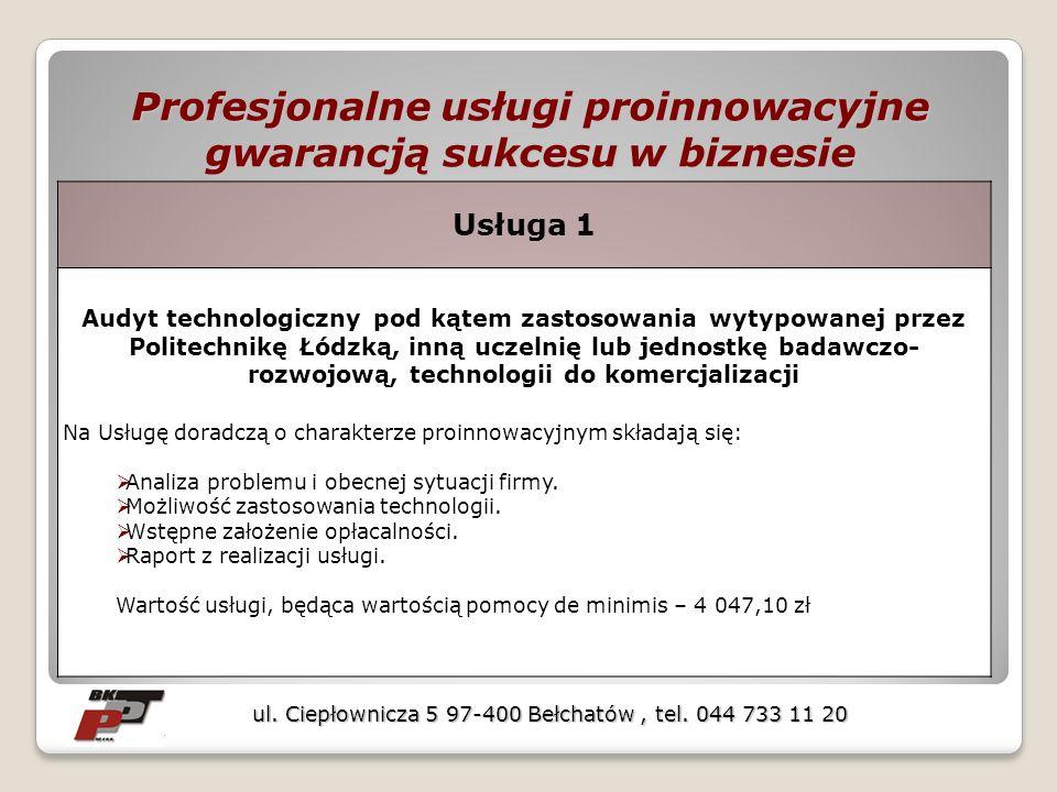 Profesjonalne usługi proinnowacyjne gwarancją sukcesu w biznesie ul. Ciepłownicza 5 97-400 Bełchatów, tel. 044 733 11 20 Usługa 1 Audyt technologiczny