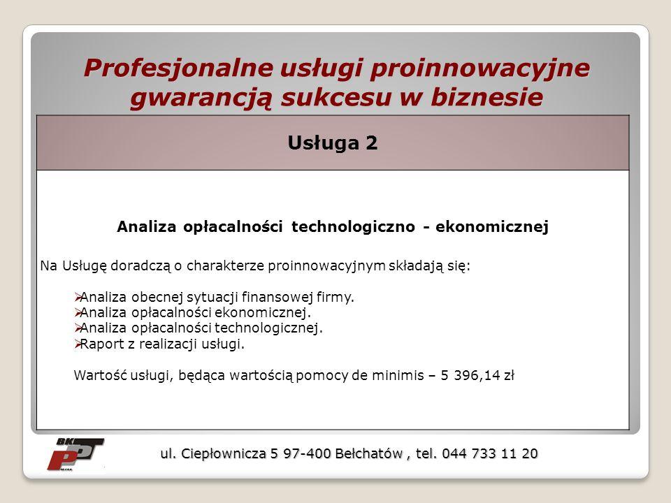 Profesjonalne usługi proinnowacyjne gwarancją sukcesu w biznesie ul. Ciepłownicza 5 97-400 Bełchatów, tel. 044 733 11 20 Usługa 2 Analiza opłacalności