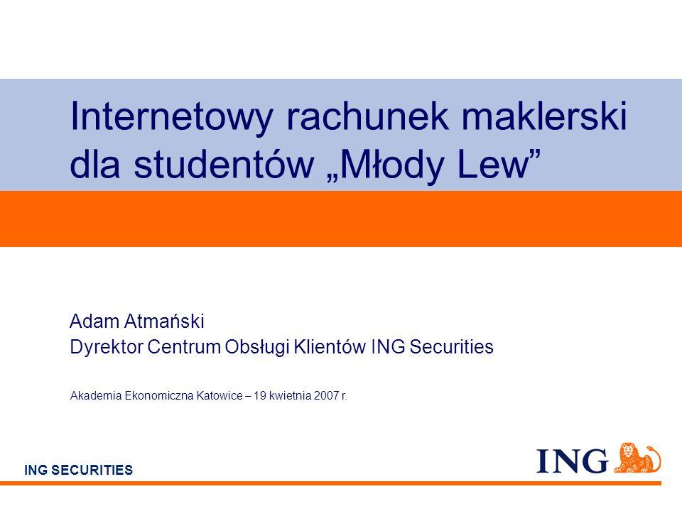 Do not put content on the brand signature area ING SECURITIES Adam Atmański Dyrektor Centrum Obsługi Klientów ING Securities Akademia Ekonomiczna Kato