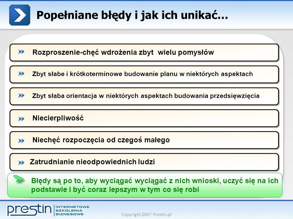 Copyright 2007 Prestin.pl Popełniane błędy i jak ich unikać… Zbyt słabe i krótkoterminowe budowanie planu w niektórych aspektachZbyt słaba orientacja