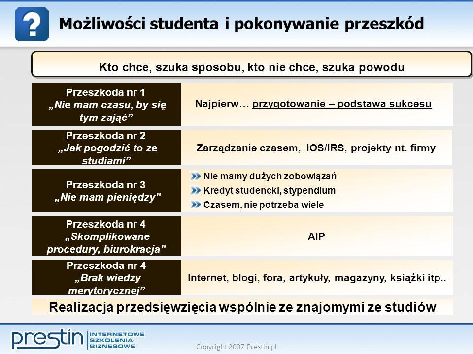 Copyright 2007 Prestin.pl Możliwości studenta i pokonywanie przeszkód Przeszkoda nr 1 Nie mam czasu, by się tym zająć Przeszkoda nr 2 Jak pogodzić to